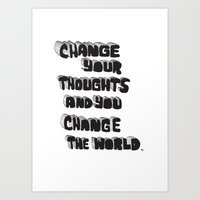 Change your thoughts and you change the world Art Print
