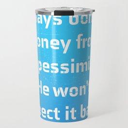 """Always borrow money from a pessimist. He won't expect it back."" Oscar Wilde Travel Mug"