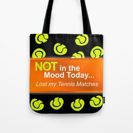 Not in the Mood, Lost My Tennis Matches Tote Bag