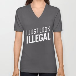 Funny Immigrant Gift - I Just Look Illegal Unisex V-Neck