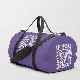 If You Don't Have Anything Nice To Say, Say It Sarcastically (Ultra Violet) Duffle Bag