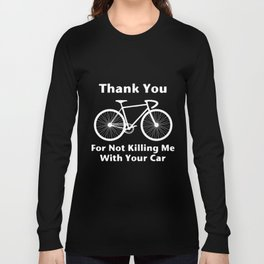 THANK YOU FOR NOT KILLING ME WITH YOUR CAR CYCLING bike t-SHIRTs Long Sleeve T-shirt