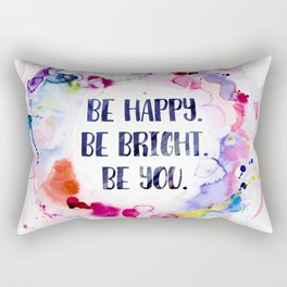 Be Happy. Be Bright. Be You - Watercolor Rectangular Pillow
