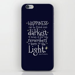 HAPPINESS CAN BE FOUND EVEN IN THE DARKEST OF TIMES - HP3 DUMBLEDORE QUOTE iPhone Skin