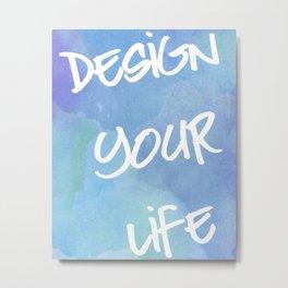 Design Your Life Metal Print
