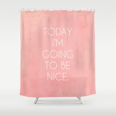 I'm Going To Be Nice Shower Curtain