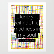 i'll love you with all the madness in my soul- bruce springsteen Art Print