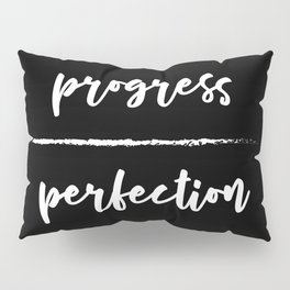 Progress Over Perfection - Black & White Phrase, Saying, Quote, Message Pillow Sham