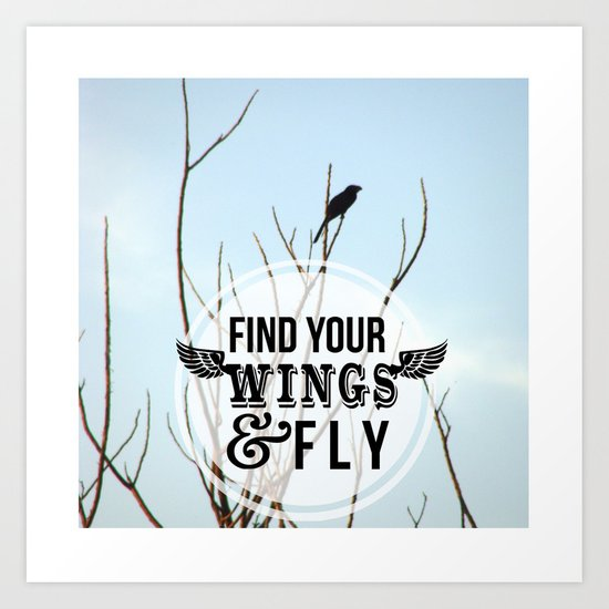 Find your wings and fly Art Print