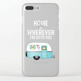 Home is Wherever I'm With You Clear iPhone Case