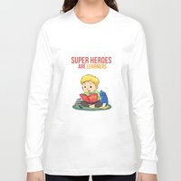 super heroes Long Sleeve T-shirts featuring Super Heroes Are Learners by youngmindz