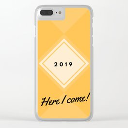 2019 Here I Come Clear iPhone Case