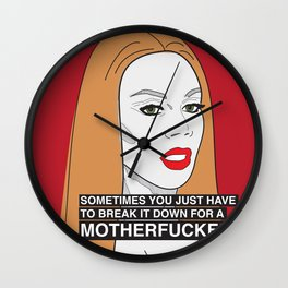 Sometimes you just have to break it down for a motherfucker. Wall Clock