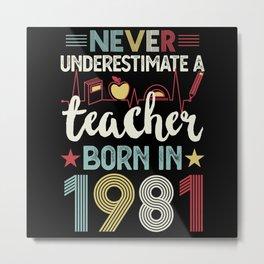 Teacher born in 1981 40th Birthday Gift Teaching Metal Print