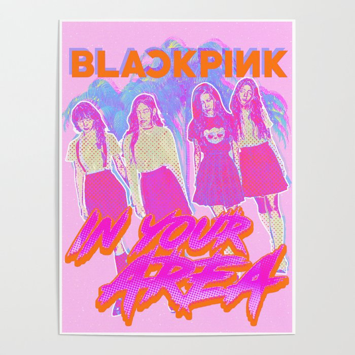 BlackPink in your area Poster by ihip2