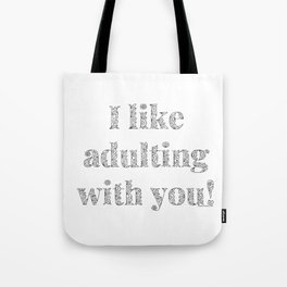 I Like Adulting With You, Real Love Affirmation Tote Bag
