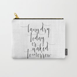 """Printable art """"Laundry Today Or Naked Tomorrow"""" Print Funny Wall Print Motivational Quote Dorm Art D Carry-All Pouch"""