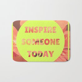 INSPIRE SOMEONE TODAY Bath Mat