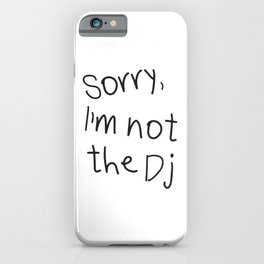 Sorry, I'm not a Dj iPhone Case