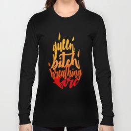 TOG - Fire Breathing Bitch Queen Long Sleeve T-shirt
