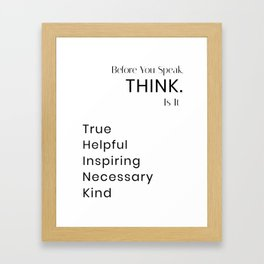 Before You Speak, Think. Is it.. Framed Art Print