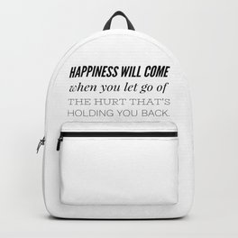 Happiness will come when you let go of the hurt that's holding you back Backpack