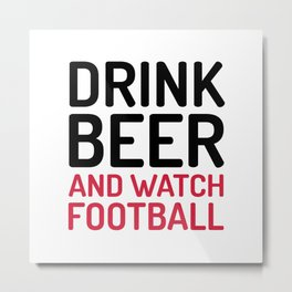 Drink Beer Watch Football Sports Quote Metal Print