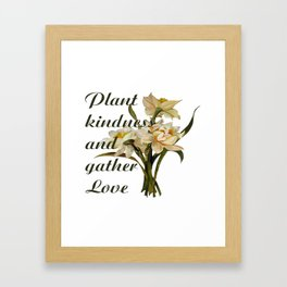 Plant Kindness and Gather Love Proverb With Daffodils Framed Art Print