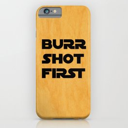 Burr Shot First iPhone Case