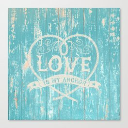 Maritime Design - Love is my anchor on teal grunge wood background Canvas Print