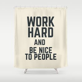 Work hard and be nice to people, vintage sign, inspirational quote, motivational, funny Shower Curtain