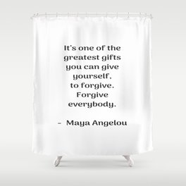 Forgive everybody - Maya Angelou Inspirational quote Shower Curtain
