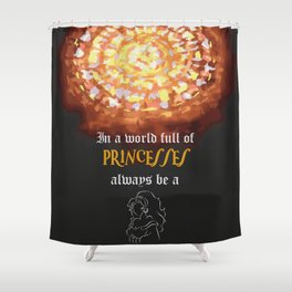 in a world full of princesses always be a gipsy Shower Curtain
