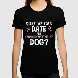 Compete With My Dog Funny Dating T-shirt