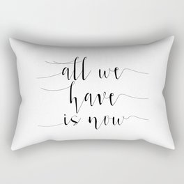 Love Quote All We Have Is Now Anniversary Gift For Him For Her Wall Quote Quote Print Art Rectangular Pillow