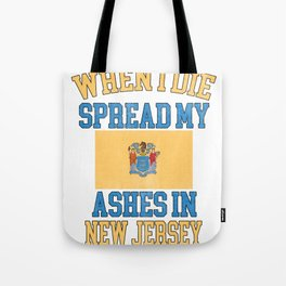 When I Die Spread My Ashes in New Jersey Gift New Jerseyian Pride Design Tote Bag