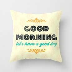 Good Morning, let's have a good day - Motivational print Throw Pillow