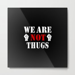 WE ARE NOT THUGS Metal Print