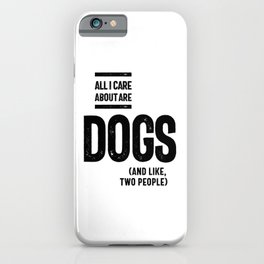 All I Care About Is My Dog And Like Maybe Two People iPhone Case