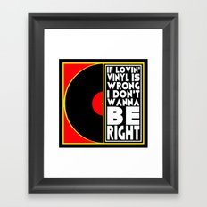 IF LOVING VINYL IS WRONG I DON'T WANT TO BE RIGHT  |  VINYL RECORDS Framed Art Print