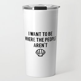 I want to be where the people are not Travel Mug