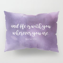 And He is with you wherever you are. Qur'an 57:4 Pillow Sham