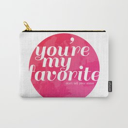 You're My Favorite (Don't Tell Your Sister) Carry-All Pouch