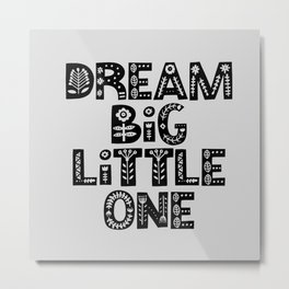 Dream Big Little One inspirational nursery art black and white typography poster home wall decor Metal Print