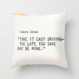 """""""Take it easy driving– the life you save may be mine.""""James Dean Throw Pillow"""