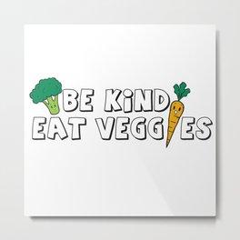 Be Kind Eat Veggies Metal Print