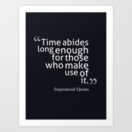 Time abides long enough for those who make use of it. Art Print