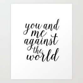 YOU AND ME Against The World,Love Art,Love Sign,Love Gift,Valentines Gift,Quote Prints,Bo Art Print