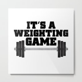 It's A Weighting Game Metal Print
