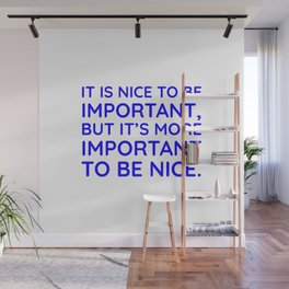 It is nice to be important, but it's more important to be nice. Wall Mural